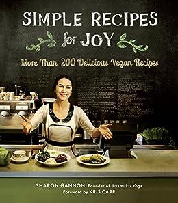 Simple Recipes for Joy: More Than 200 Delicious Vegan Recipes von [Gannon, Sharon]