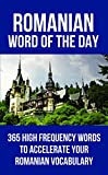 Romanian Word of the Day: 365 High Frequency Words to Accelerate Your Romanian Vocabulary