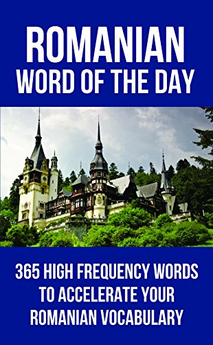 Romanian Word of the Day: 365 High Frequency Words to Accelerate Your Romanian Vocabulary (English Edition)