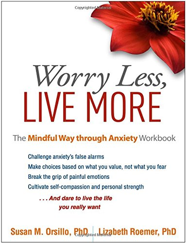 Worry Less, Live More: The Mindful Way through Anxiety Workbook por Susan M. Orsillo