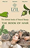 THE BOOK OF HAIR: DIY natural recipes to fortify and make your hair strong, healthy and shiny again. (The ultimate books of natural beauty)