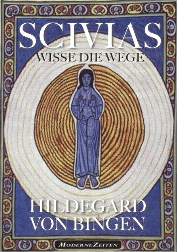 Hildegard von Bingen: SCIVIAS - Wisse die Wege