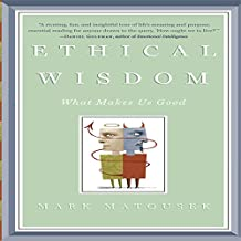 Ethical Wisdom: What Makes Us Good