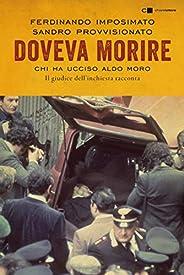 Doveva morire: Chi ha ucciso Aldo Moro. Il giudice dell'inchiesta racc