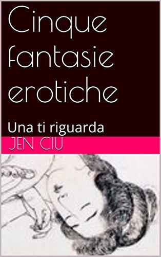 Risultati immagini per Cinque fantasie erotiche: Una ti riguarda