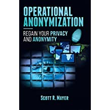 Operational Anonymization: Regain Your Privacy and Anonymity (English Edition)