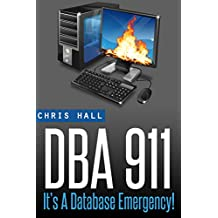 DBA 911!: For Database Environments In Crisis (English Edition)