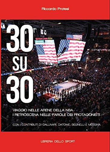 30 su 30. Viaggio nelle arene NBA. I retroscena nelle parole dei protagonisti