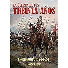 LA GUERRA DE LOS TREINTA AÑOS: CRONOLOGIA- 1574- 1651