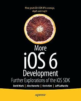 More iOS 6 Development: Further Explorations of the iOS SDK von [Mark, David, Horovitz, Alex, Kim, Kevin, LaMarche, Jeff]