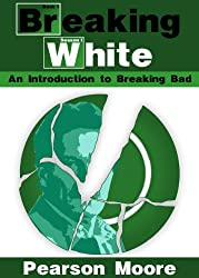 Breaking White:  An Introduction to Breaking Bad (English Edition)
