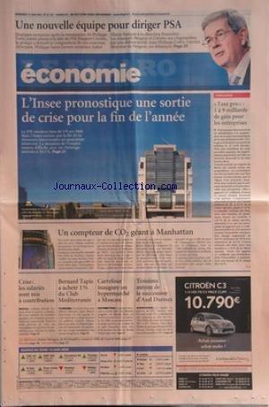 FIGARO ECONOMIE (LE) [No 20182] du 19/06/2009 - une nouvelle equipe pour diriger p.s.a. - philippe saint-geours remplace isabel marey-samper l'insee pronostique une sortie de crise pour la fin de l'annee taxe pro - 1 a 9 milliard de gain pour les entreprises - un compteur de co2 geant a manhattan - peugeot - j.ph. collin est debarque crise - les salaries sont mis a contribution bernard tapie a achete 1 pour cent du club med - carrefour inaugure un hypermarche a moscou - tensions