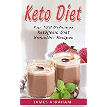 Keto Diet: Top 100 Delicious Ketogenic Diet Smoothie Recipes (Keto Diet Cookbook Book 5) (English Edition)