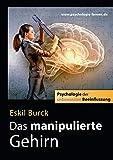 Das manipulierte Gehirn: Psychologie der unbewussten Beeinflussung