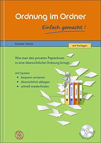 Ordnung im Ordner - Einfach gemacht!: Wie man den privaten Papierkram in eine übersichtliche Ordnung bringt. Mit Vorlagen auf CD-ROM.