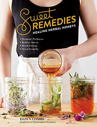 Sweet Remedies: Healing Herbal Honeys (Dawn Food Products)