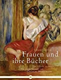 Frauen und ihre Bücher: Das Glück zu lesen