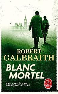 Cormoran Strike, tome 4 : Blanc mortel par Robert Galbraith