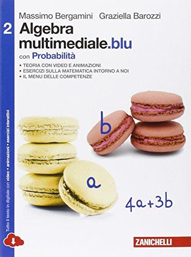 Matematica multimediale.blu. Algebra multimediale.blu. Con probabilità. Per le Scuole superiori. Con espansione online: 2