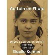 #01 Au Loin un Phare (50 ans d'écriture en cahier 1960-2010 t. 1)