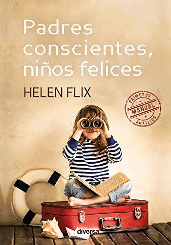 Padres conscientes, niños felices: Manual de primeros auxilios por Helen Flix