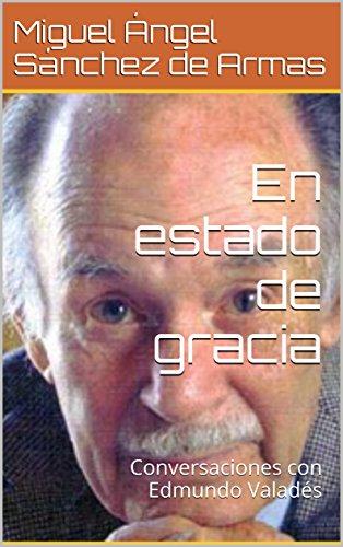 En estado de gracia: Conversaciones con Edmundo Valadés - Fundación Manuel Buendía