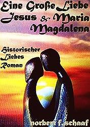 Eine Große Liebe: Jesus & Maria Magdalena: Historischer LiebesRoman