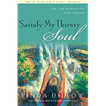 Satisfy My Thirsty Soul: For I Am Desperate for Your Presence (English Edition)