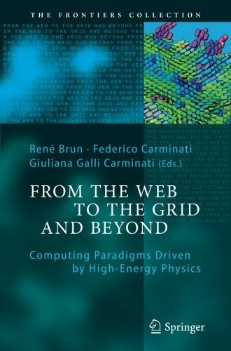 From the Web to the Grid and Beyond: Computing Paradigms Driven by High-Energy Physics (The Frontiers Collection) (2014-02-22)
