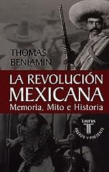 La Revolucion Mexicana: Memoria, Mito E Historia / The Mexican Revolution