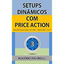 Setups Dinâmicos com Price Action: Ideias abertas para operar com robôs (Trajecta Open Livro 3) (Portuguese Edition)