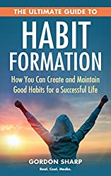 The Ultimate Guide to Habit Formation - How You Can Create and Maintain Good Habits for a Successful Life (English Edition)