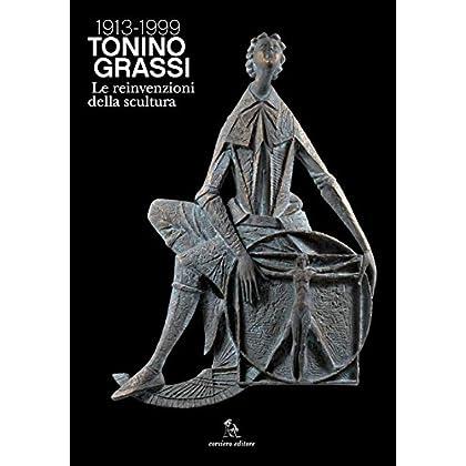 Tonino Grassi 1913-1999. Le Reinvenzioni Della Scultura. Ediz. Illustrata