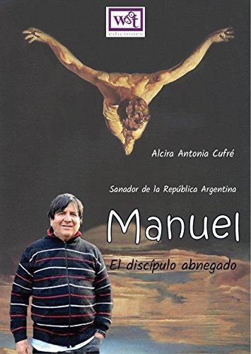 Manuel, el discípulo abnegado: Sanador de la República Argentina por Alcira Antonia Cufré