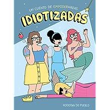 Idiotizadas: Un cuento de empoderhadas (Moderna de pueblo)