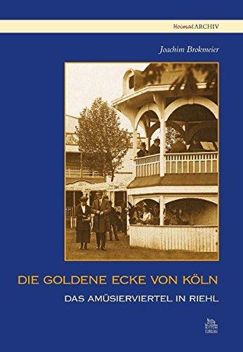 Die goldene Ecke von Köln: Das Amüsierviertel in Riehl (Heimatarchiv)
