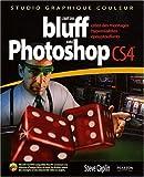 L'art du bluff avec Photoshop CS4 - Créez des montages hyperréalistes époustouflants