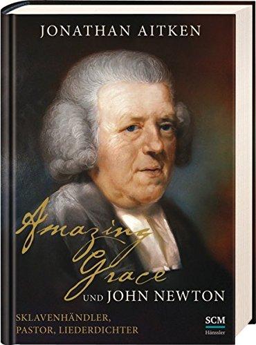 Download Amazing Grace und John Newton: Sklavenhändler, Pastor, Liederdichter