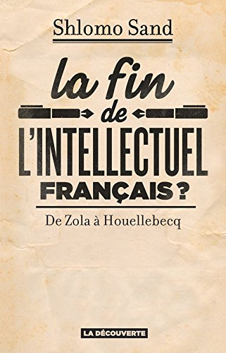 La fin de l'intellectuel français ? par Shlomo SAND