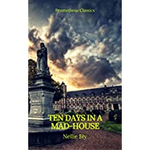 Ten Days in a Mad-House (Best Navigation, Active TOC)(Prometheus Classics) (English Edition)