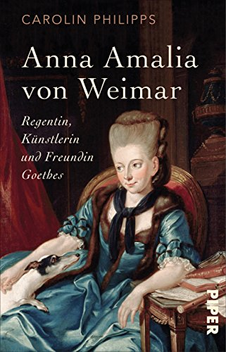 Buchseite und Rezensionen zu 'Anna Amalia von Weimar: Regentin, Künstlerin und Freundin Goethes' von Carolin Philipps