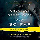 The Greatest Story Ever Told - So Far: Why Are We Here? (audio edition)