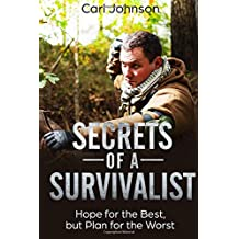 Secrets of a Survivalist: Hope for the Best, But Plan for the Worst