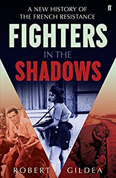 Fighters in the Shadows: A New History of the French Resistance (English Edition) par [Gildea, Robert]