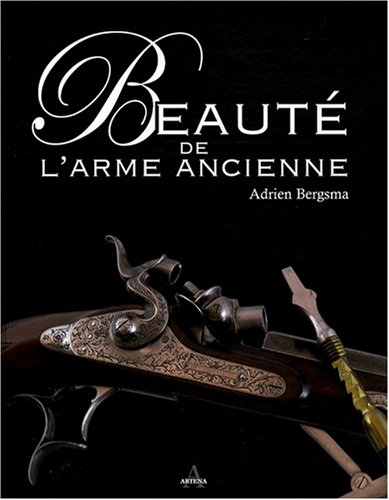 Beauté de l'arme ancienne par Adrien Bergsma