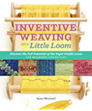 Inventive Weaving on a Little Loom: Discover the Full Potential of the Rigid-Heddle Loom, for Beginners and Beyond (English Edition)