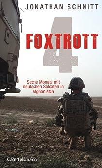 Foxtrott 4: Sechs Monate mit deutschen Soldaten in Afghanistan von [Schnitt, Jonathan]