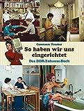So haben wir uns eingerichtet: Das DDR-Zuhause-Buch