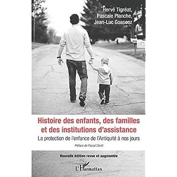 Histoire des enfants, des familles et des institutions d'assistance: La protection de l'enfance de l'Antiquité à nos jours