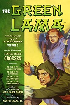 The Green Lama: The Complete Pulp Adventures Volume 3 by [Crossen, Kendell Foster, Garcia, Adam Lance]